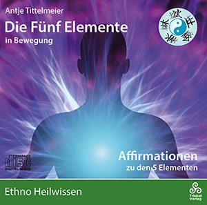 Die Fünf Elemente in Bewegung – Affirmationen zu den fünf Elementen